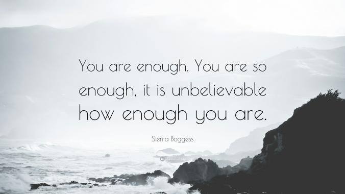 1683680-Sierra-Boggess-Quote-You-are-enough-You-are-so-enough-it-is.jpg